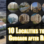 10 Localities to stay in Gurgaon after Relocation!